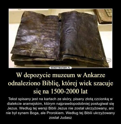 W depozycie muzeum w Ankarze odnaleziono Biblię, której wiek szacuje się na 1500-2000 lat