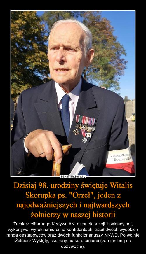 """Dzisiaj 98. urodziny świętuje Witalis Skorupka ps. """"Orzeł"""", jeden z najodważniejszych i najtwardszych żołnierzy w naszej historii"""