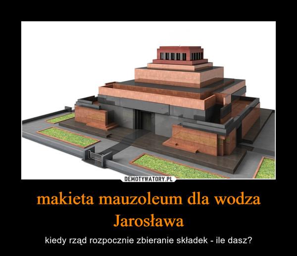 makieta mauzoleum dla wodza Jarosława – kiedy rząd rozpocznie zbieranie składek - ile dasz?