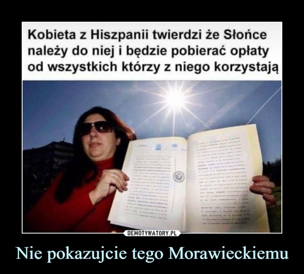 Nie pokazujcie tego Morawieckiemu –  Kobieta z Hiszpanii twierdzi że Słońce należy do niej i będzie pobierać opłaty od wszystkich którzy z niego korzystają