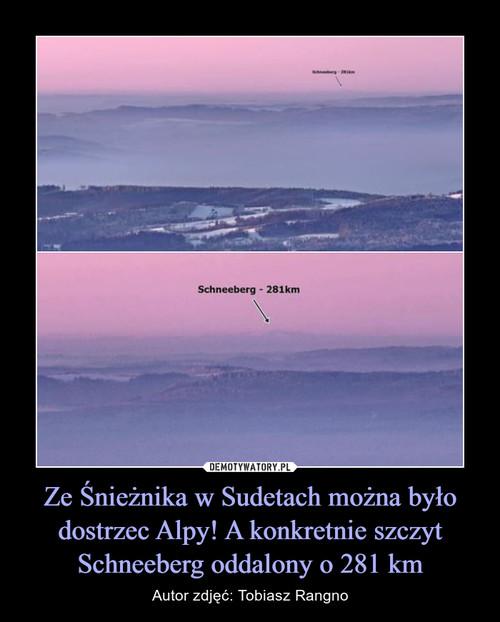 Ze Śnieżnika w Sudetach można było dostrzec Alpy! A konkretnie szczyt Schneeberg oddalony o 281 km