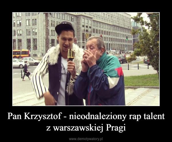 Pan Krzysztof - nieodnaleziony rap talent z warszawskiej Pragi –