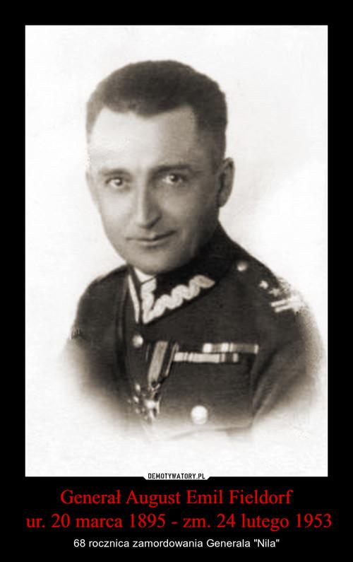 Generał August Emil Fieldorf  ur. 20 marca 1895 - zm. 24 lutego 1953