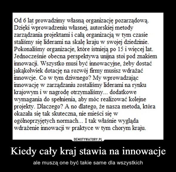 Kiedy cały kraj stawia na innowacje – ale muszą one być takie same dla wszystkich
