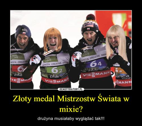 Złoty medal Mistrzostw Świata w mixie?