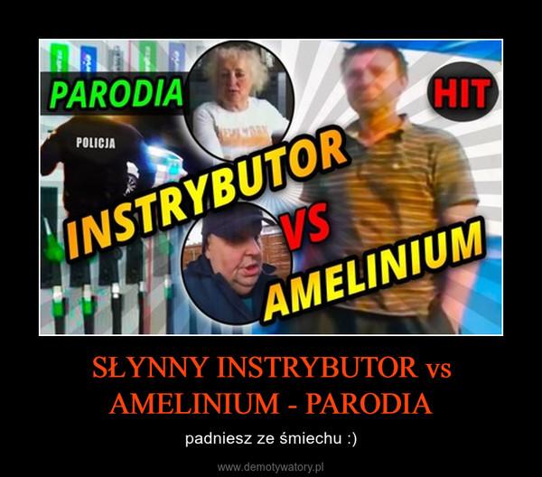 SŁYNNY INSTRYBUTOR vs AMELINIUM - PARODIA – padniesz ze śmiechu :)