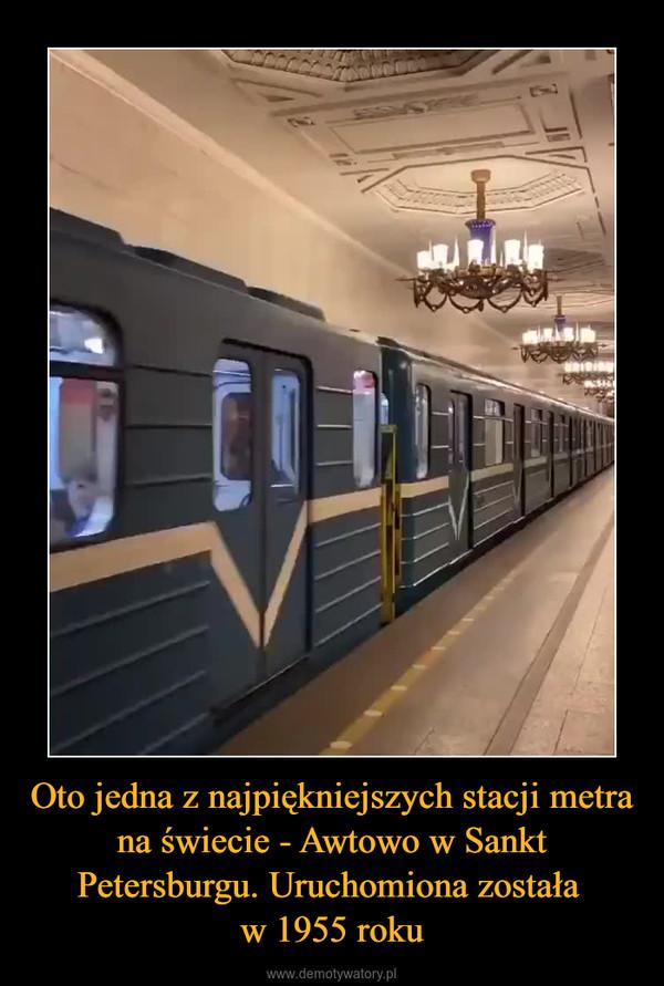 Oto jedna z najpiękniejszych stacji metra na świecie - Awtowo w Sankt Petersburgu. Uruchomiona została w 1955 roku –
