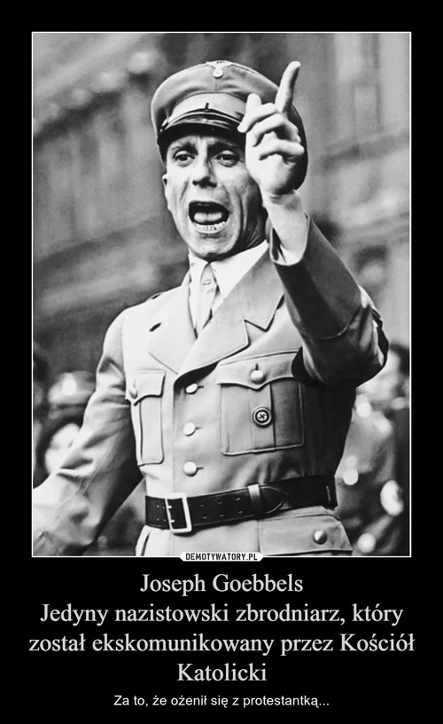 Joseph Goebbels Jedyny nazistowski zbrodniarz, który został ekskomunikowany przez Kościół Katolicki