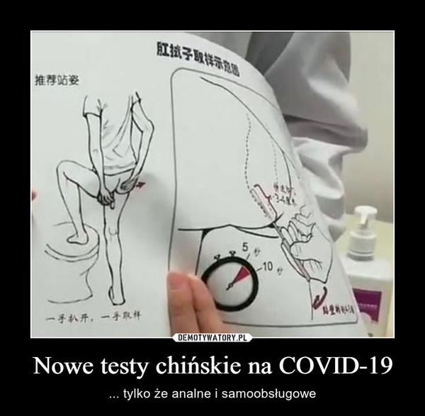 Nowe testy chińskie na COVID-19 – ... tylko że analne i samoobsługowe