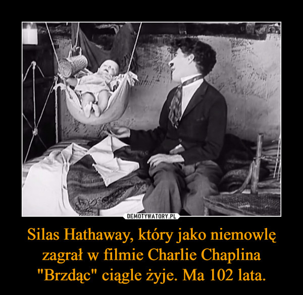 """Silas Hathaway, który jako niemowlę zagrał w filmie Charlie Chaplina """"Brzdąc"""" ciągle żyje. Ma 102 lata. –"""