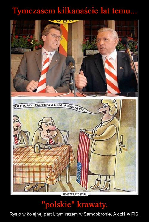 """Tymczasem kilkanaście lat temu... """"polskie"""" krawaty."""