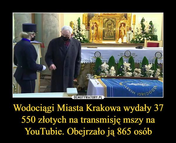 Wodociągi Miasta Krakowa wydały 37 550 złotych na transmisję mszy na YouTubie. Obejrzało ją 865 osób –