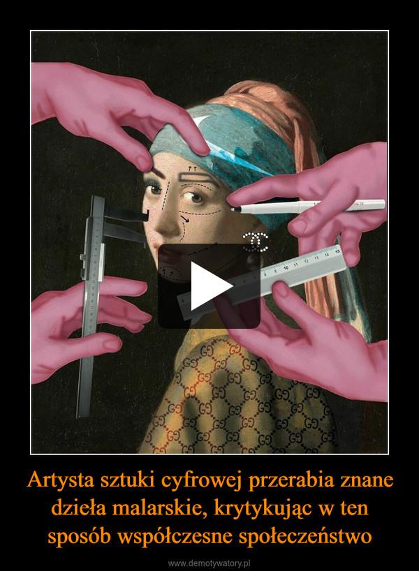 Artysta sztuki cyfrowej przerabia znane dzieła malarskie, krytykując w ten sposób współczesne społeczeństwo –