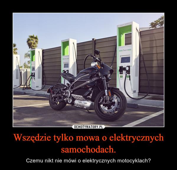 Wszędzie tylko mowa o elektrycznych samochodach. – Czemu nikt nie mówi o elektrycznych motocyklach?