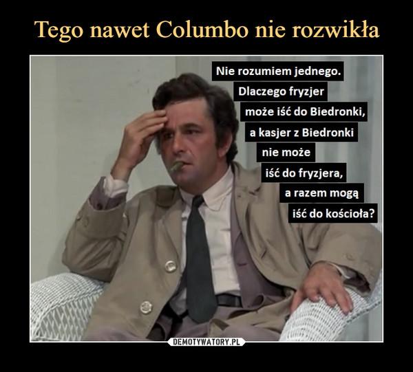 –  Dlaczego fryzjermoże iść do Biedronki,a kasjer z Biedronkinie możeiść do fryzjera.a razem mogą