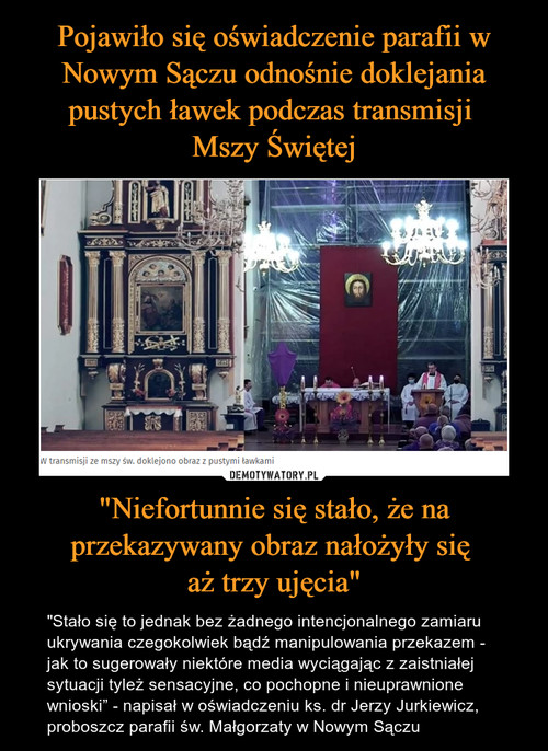 """Pojawiło się oświadczenie parafii w Nowym Sączu odnośnie doklejania pustych ławek podczas transmisji  Mszy Świętej """"Niefortunnie się stało, że na przekazywany obraz nałożyły się  aż trzy ujęcia"""""""