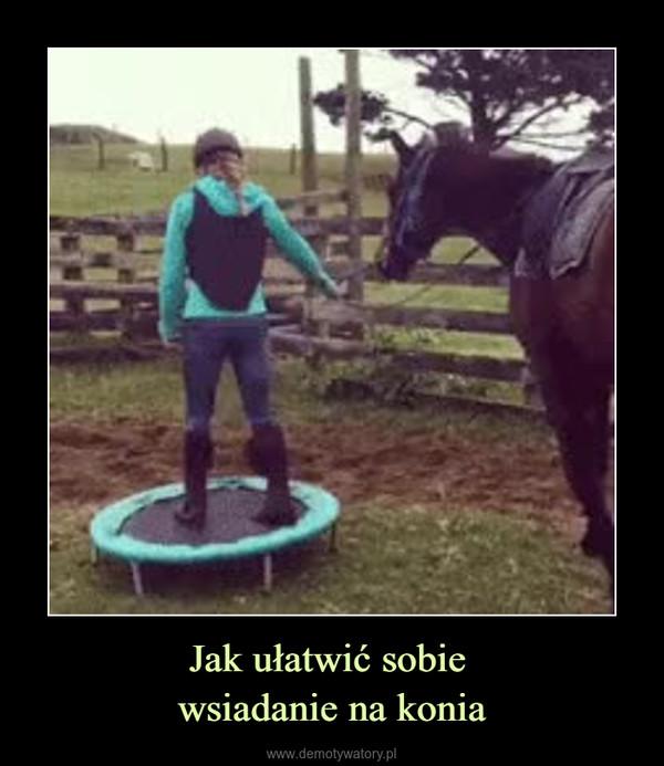 Jak ułatwić sobie wsiadanie na konia –