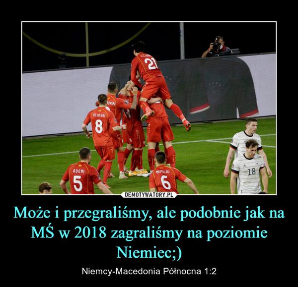 Może i przegraliśmy, ale podobnie jak na MŚ w 2018 zagraliśmy na poziomie Niemiec;) – Niemcy-Macedonia Północna 1:2