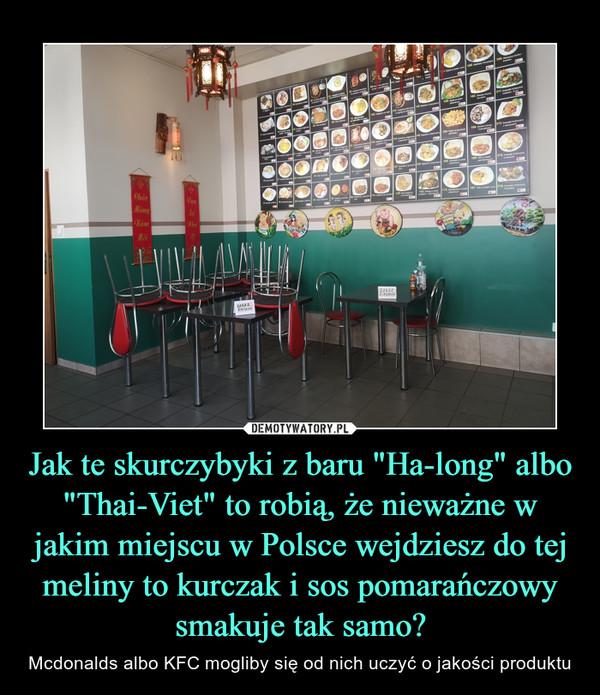 """Jak te skurczybyki z baru """"Ha-long"""" albo """"Thai-Viet"""" to robią, że nieważne w jakim miejscu w Polsce wejdziesz do tej meliny to kurczak i sos pomarańczowy smakuje tak samo? – Mcdonalds albo KFC mogliby się od nich uczyć o jakości produktu"""