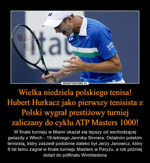 Wielka niedziela polskiego tenisa! Hubert Hurkacz jako pierwszy tenisista z Polski wygrał prestiżowy turniej zaliczany do cyklu ATP Masters 1000!