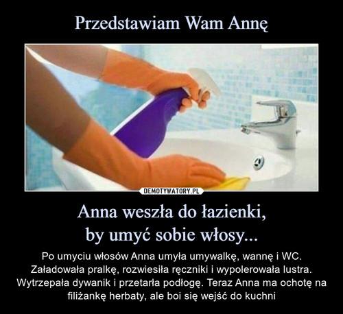 Przedstawiam Wam Annę Anna weszła do łazienki, by umyć sobie włosy...