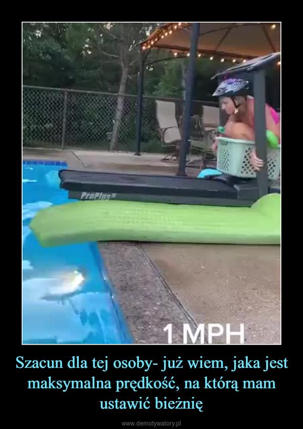 Szacun dla tej osoby- już wiem, jaka jest maksymalna prędkość, na którą mam ustawić bieżnię –