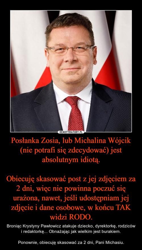 Posłanka Zosia, lub Michalina Wójcik (nie potrafi się zdecydować) jest absolutnym idiotą.  Obiecuję skasować post z jej zdjęciem za 2 dni, więc nie powinna poczuć się urażona, nawet, jeśli udostępniam jej zdjęcie i dane osobowe, w końcu TAK widzi RODO.