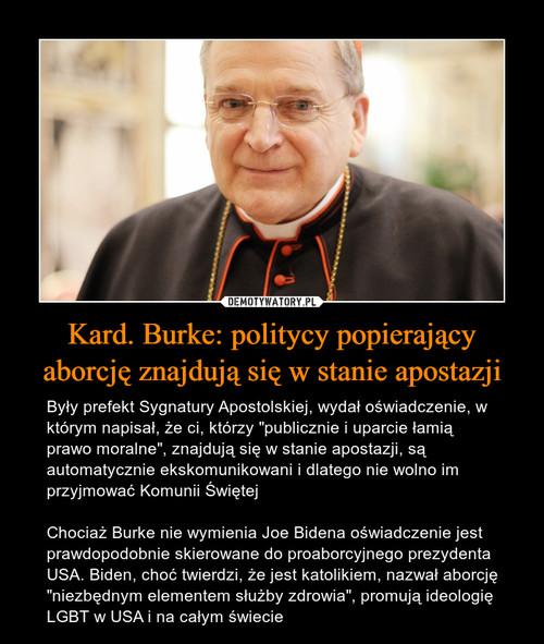 Kard. Burke: politycy popierający aborcję znajdują się w stanie apostazji