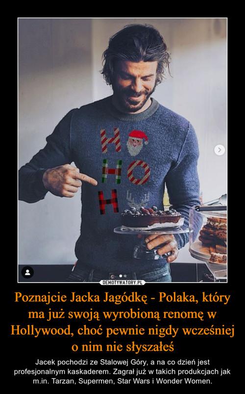 Poznajcie Jacka Jagódkę - Polaka, który ma już swoją wyrobioną renomę w Hollywood, choć pewnie nigdy wcześniej o nim nie słyszałeś