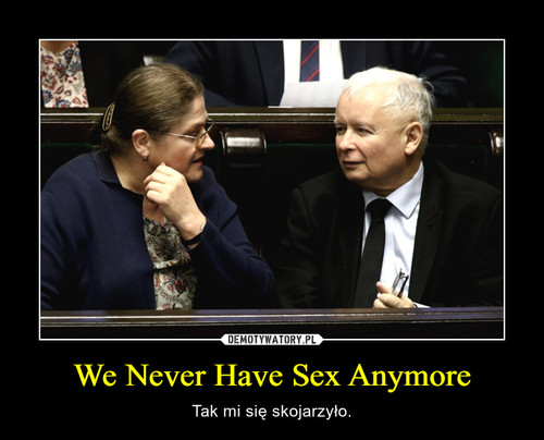 We Never Have Sex Anymore