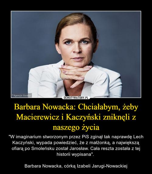 Barbara Nowacka: Chciałabym, żeby Macierewicz i Kaczyński zniknęli z naszego życia