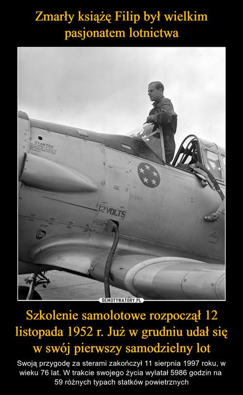 Zmarły książę Filip był wielkim pasjonatem lotnictwa Szkolenie samolotowe rozpoczął 12 listopada 1952 r. Już w grudniu udał się w swój pierwszy samodzielny lot