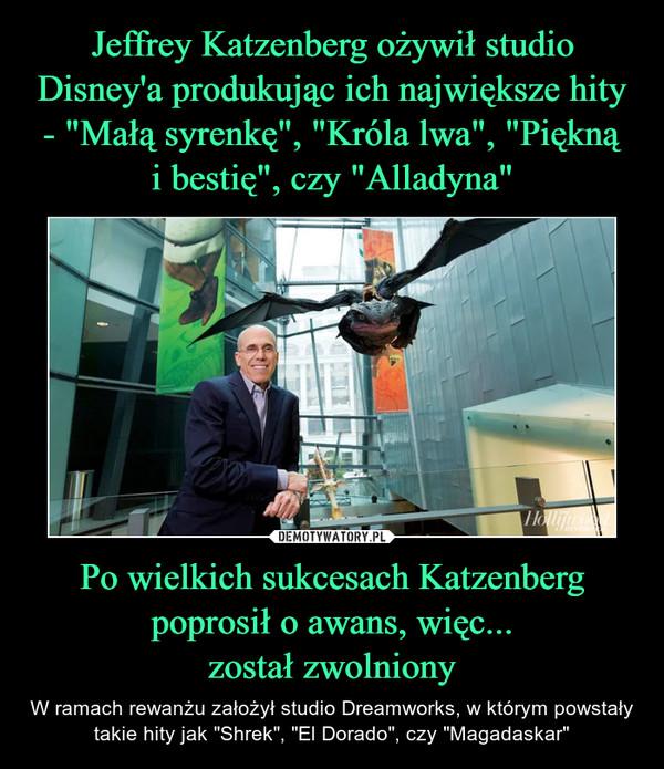 """Po wielkich sukcesach Katzenberg poprosił o awans, więc...został zwolniony – W ramach rewanżu założył studio Dreamworks, w którym powstały takie hity jak """"Shrek"""", """"El Dorado"""", czy """"Magadaskar"""""""