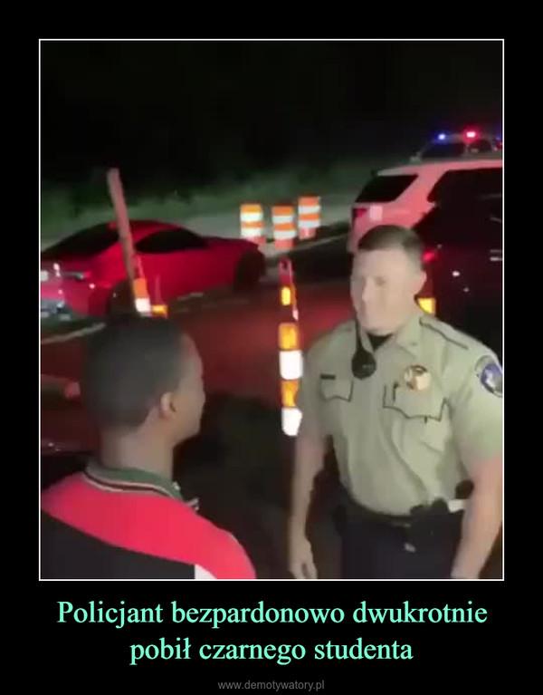 Policjant bezpardonowo dwukrotnie pobił czarnego studenta –