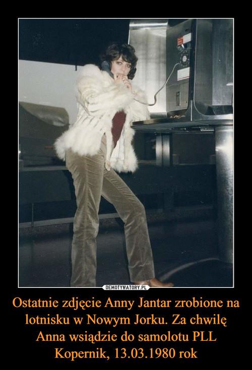 Ostatnie zdjęcie Anny Jantar zrobione na lotnisku w Nowym Jorku. Za chwilę Anna wsiądzie do samolotu PLL Kopernik, 13.03.1980 rok