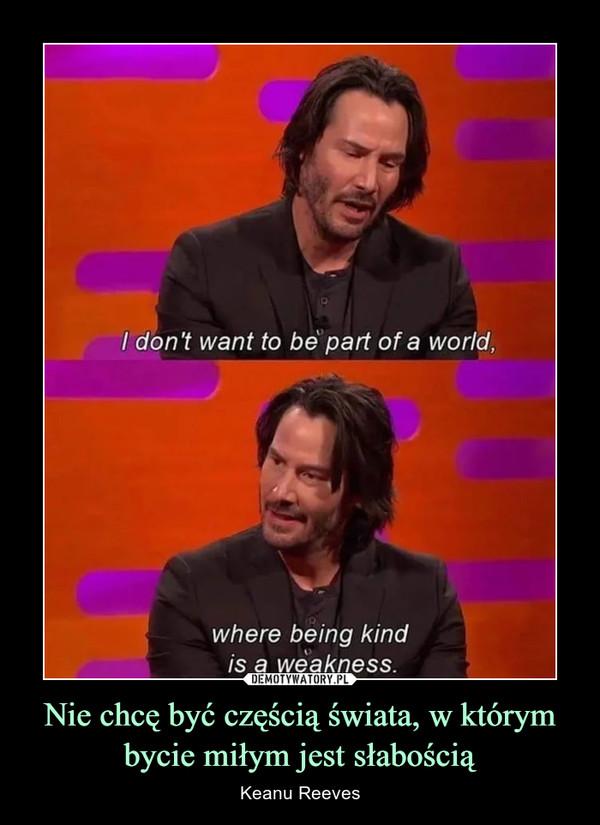 Nie chcę być częścią świata, w którym bycie miłym jest słabością – Keanu Reeves