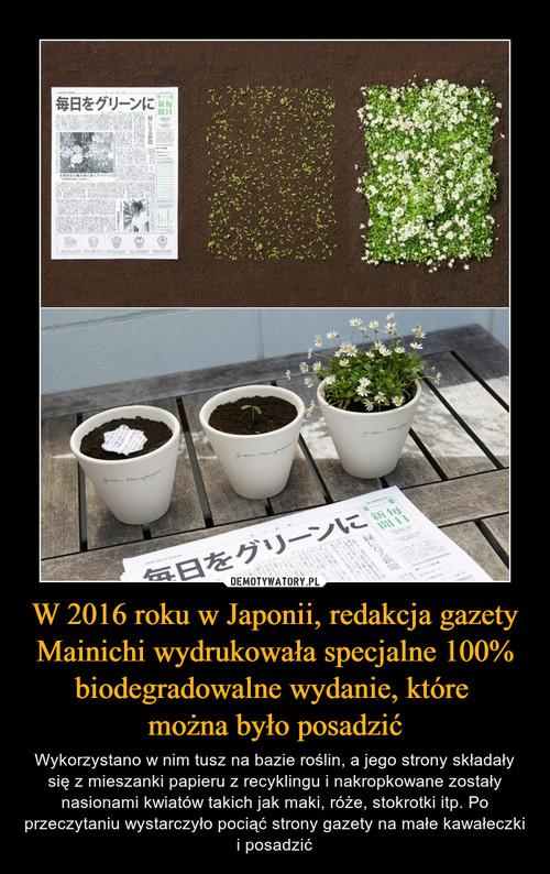W 2016 roku w Japonii, redakcja gazety Mainichi wydrukowała specjalne 100% biodegradowalne wydanie, które  można było posadzić