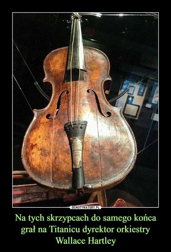 Na tych skrzypcach do samego końca grał na Titanicu dyrektor orkiestry Wallace Hartley –
