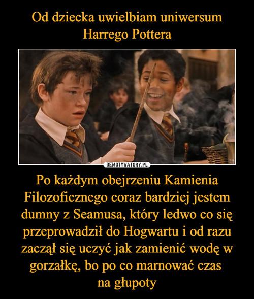 Od dziecka uwielbiam uniwersum Harrego Pottera Po każdym obejrzeniu Kamienia Filozoficznego coraz bardziej jestem dumny z Seamusa, który ledwo co się przeprowadził do Hogwartu i od razu zaczął się uczyć jak zamienić wodę w gorzałkę, bo po co marnować czas  na głupoty