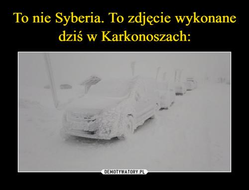 To nie Syberia. To zdjęcie wykonane dziś w Karkonoszach:
