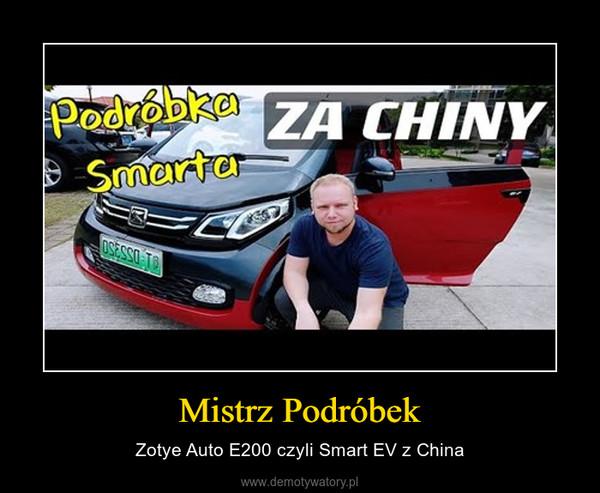 Mistrz Podróbek – Zotye Auto E200 czyli Smart EV z China