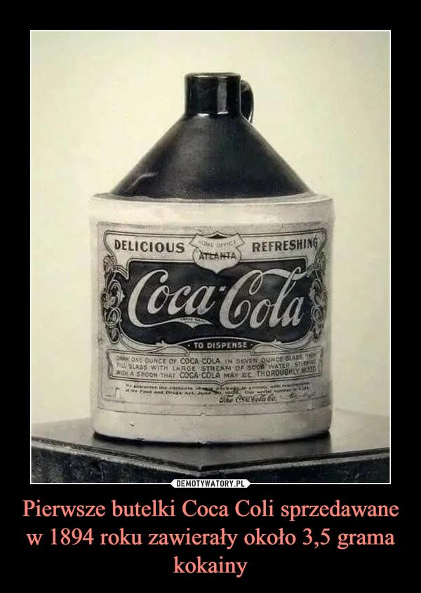 Pierwsze butelki Coca Coli sprzedawane w 1894 roku zawierały około 3,5 grama kokainy –