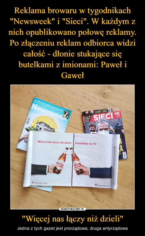 """Reklama browaru w tygodnikach """"Newsweek"""" i """"Sieci"""". W każdym z nich opublikowano połowę reklamy. Po złączeniu reklam odbiorca widzi całość - dłonie stukające się butelkami z imionami: Paweł i Gaweł """"Więcej nas łączy niż dzieli"""""""