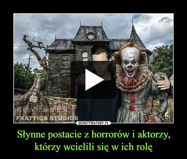 Słynne postacie z horrorów i aktorzy, którzy wcielili się w ich rolę –