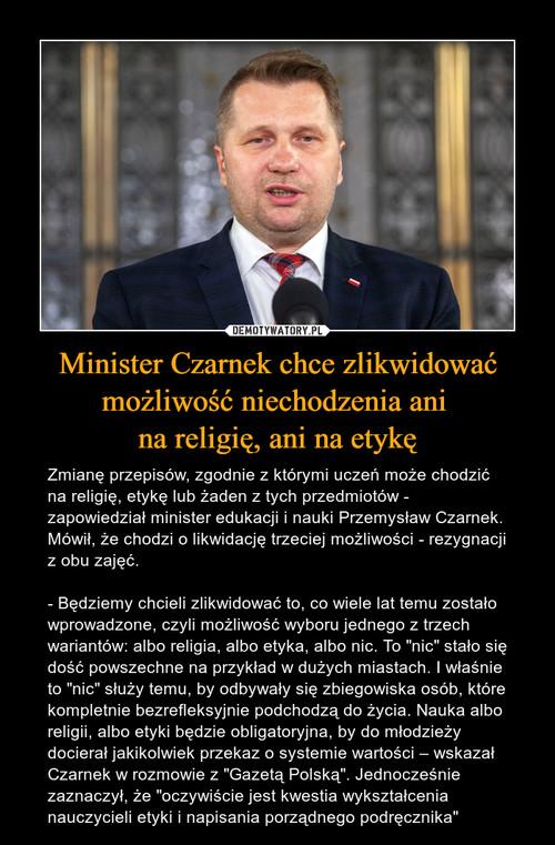 Minister Czarnek chce zlikwidować możliwość niechodzenia ani  na religię, ani na etykę