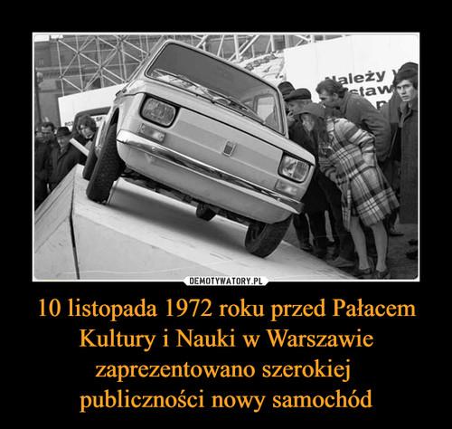 10 listopada 1972 roku przed Pałacem Kultury i Nauki w Warszawie zaprezentowano szerokiej  publiczności nowy samochód