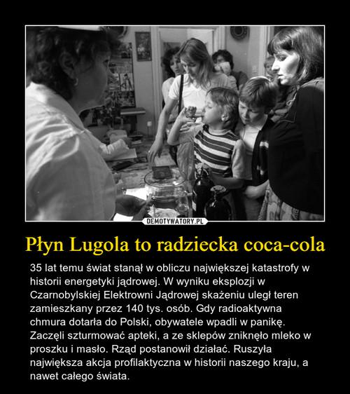 Płyn Lugola to radziecka coca-cola