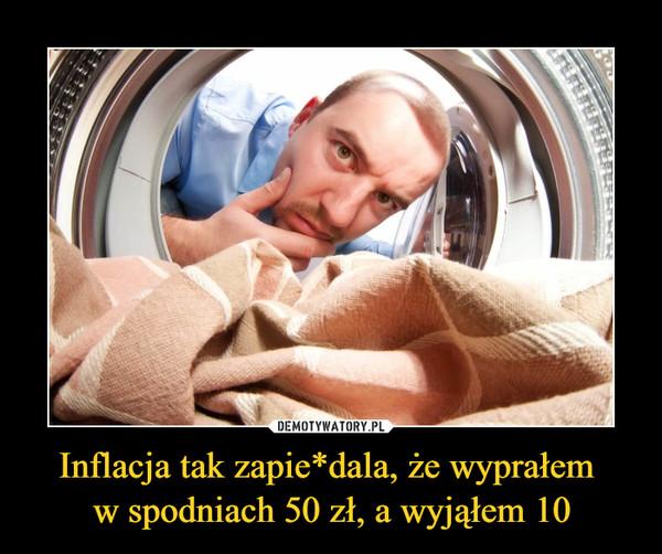 Inflacja tak zapie*dala, że wyprałem w spodniach 50 zł, a wyjąłem 10 –