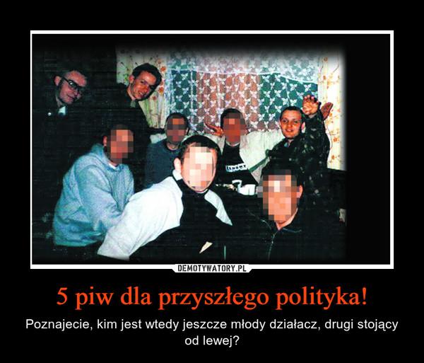 5 piw dla przyszłego polityka! – Poznajecie, kim jest wtedy jeszcze młody działacz, drugi stojący od lewej?