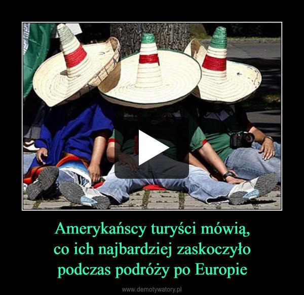 Amerykańscy turyści mówią,co ich najbardziej zaskoczyłopodczas podróży po Europie –